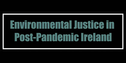 Environmental Justice in Post-Pandemic Ireland